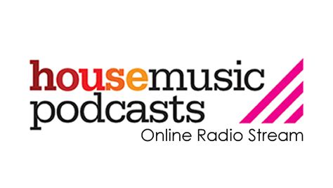 online house music radio house music podcasts online radio stream house music podcasts