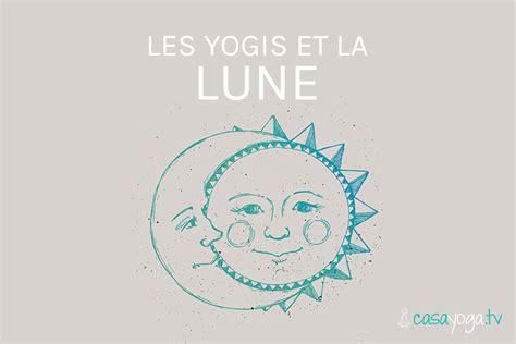 la lune et le 2296094880 les yogis et la lune le blog casa yoga tv