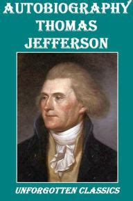 biography book of thomas jefferson autobiography of thomas jefferson by thomas jefferson