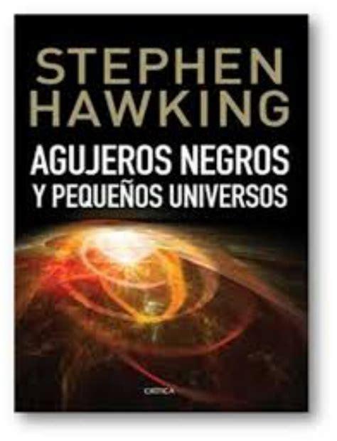 agujeros negros y tiempo 8498921554 agujeros negros y peque 241 os universos stephen hawking en pdf libros gratis