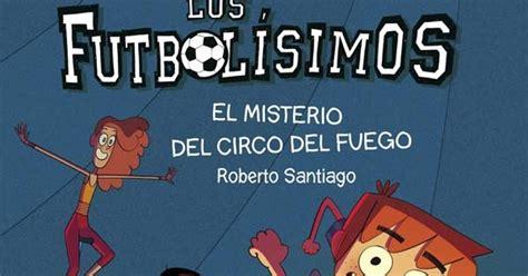 el misterio del circo 8467584963 un abrazo lector el misterio del circo del fuego de roberto santiago