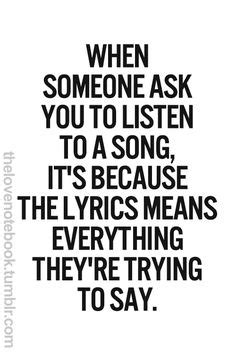 Song it s because the lyrics mean everything they re trying to say