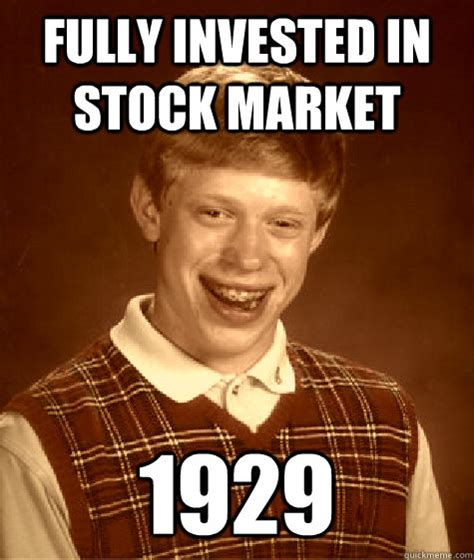 Stock Memes - fully invested in stock market 1929 old timey bad luck
