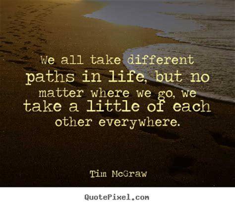 tim mcgraw for a little while mp design picture quotes about life we all take different