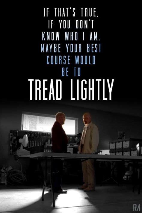 Breaking Bad Tread Lightly by Breaking Bad Tread Lightly Quote Breakingbad Tredlightly Hankvswalt Quotes Lyrics