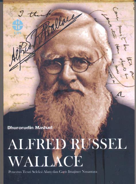 Sejarah Nusantara The Archipelago Alfred Russel Wallaco alfred russel wallace pencetus teori seleksi alam dan garis imajiner nusantara dhurorudin mashad