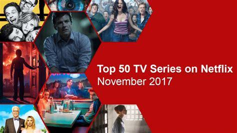 great netflix series top 50 tv series on netflix november 2017 what s on netflix
