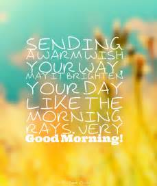 sending a warm wish your way may it brighten your day like the morning rays morning
