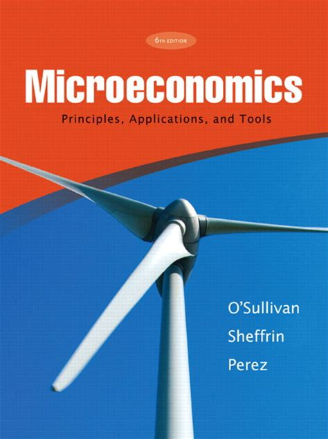 o sullivan sheffrin perez microeconomics principles applications and tools 6th edition