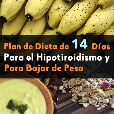 alimentos para el hipotiroidismo plan de dieta de 14 d 237 as para el hipotiroidismo y bajar de