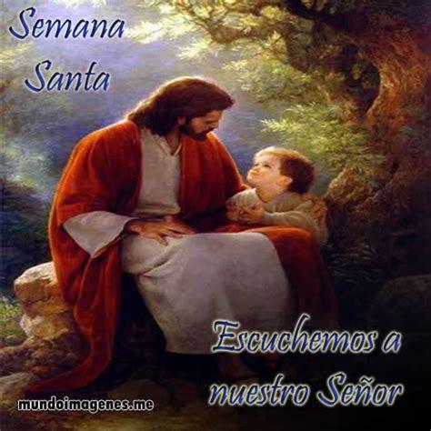 imagenes hermosas de dios nuestro señor imagenes de semana santa para reflexionar con frases