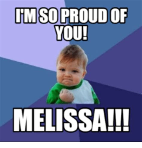 Proud Of You Meme - im so proud of you melissa im so proud meme on me me