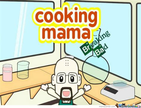 Bad Cooking Memes - cooking mama breaking bad edition by worthjeanthepro