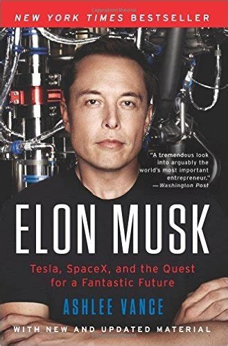 elon musk biography ny times elon musk tesla spacex and the quest for a fantastic