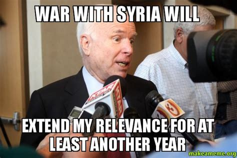 Syria Meme - war with syria will extend my relevance for at least