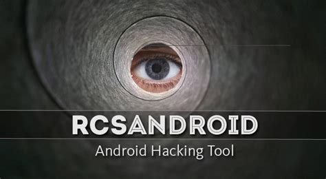 android hacking tools rcsandroid advanced android hacking tool leaked