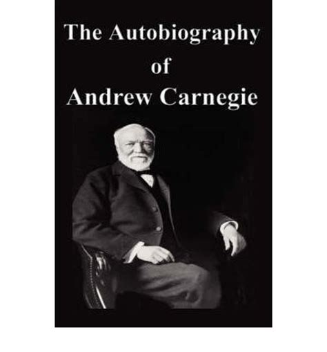 autobiography of andrew carnegie books the autobiography of andrew carnegie andrew carnegie