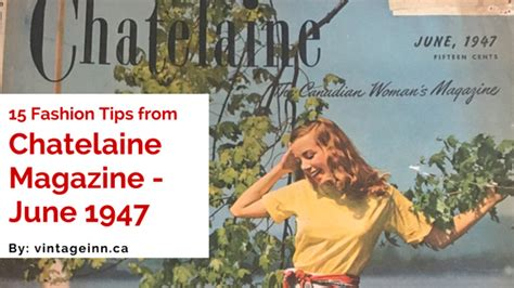 15 Fashion Magazines by 15 Fashion Tips From Chatelaine Magazine June 1947 The