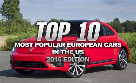 Most Popular Cars In The Us by Top 10 Most Popular European Cars In The Us 187 Autoguide