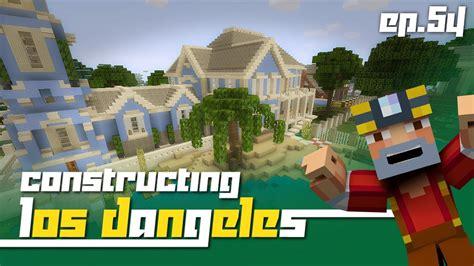 minecraft xbox 360 constructing los dangeles episode 54