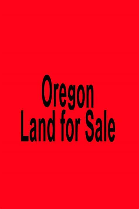 oregon property for sale oregon land for sale