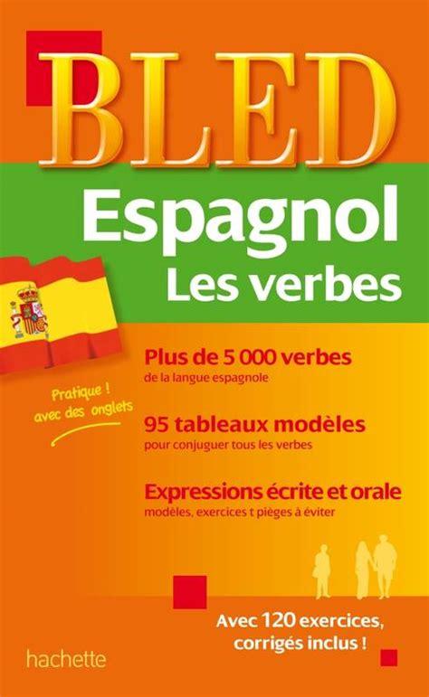le bled espagnol livre bled verbes espagnols alfredo gonzalez hermoso jean r 233 my cuenot hachette 201 ducation
