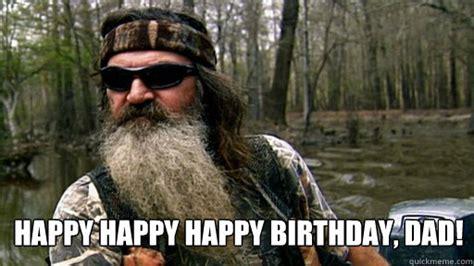 Duck Dynasty Birthday Meme - happy happy happy birthday dad phil duck dynasty quickmeme