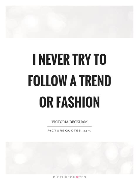 Never One To Miss A Trend Beckham In Pvc by Beckham Quotes Sayings 76 Quotations