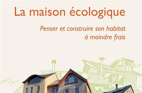 Christian Grange by Maison 233 Cologique Les Dossiers De L Immobilier Cr 233 Dit