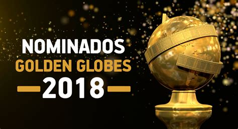 161 Lista Completa De Nominados A Los Globos De Oro Ya Fm Nominados Globos De Oro 2018 Cine Premiere