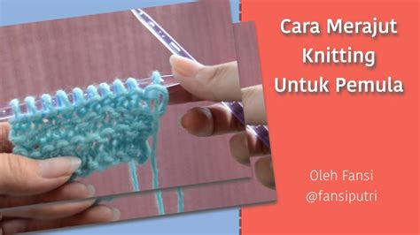 tutorial merajut cara merajut knitting untuk pemula oleh fansi youtube