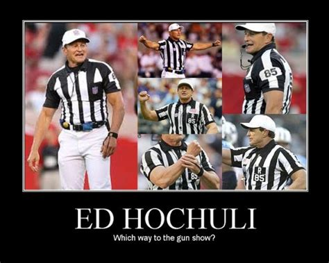 Ed Hochuli Meme - maniac monday morning quarterbacking of the refs