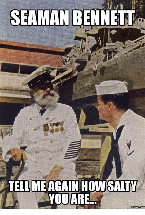 boatswain mate meme seaman bennett tell me again how salty you are memes