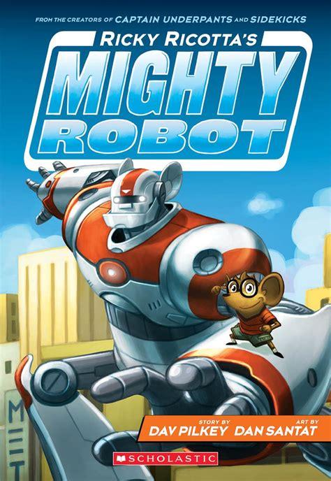 ricky ricotta ricky ricotta s mighty robot by dav pilkey scholastic
