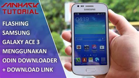 tutorial flash samsung c3262 cara flash samsung ace 3 gt s7270 download link hd
