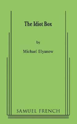 The Idiot Box the idiot box by michael elyanow