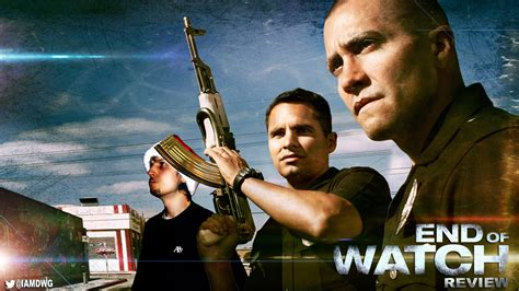 end of watch end of watch dave examines movies