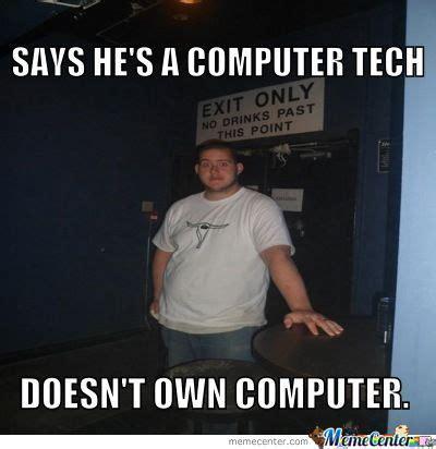 Tech Meme - says he s a computer tech by r3n meme center
