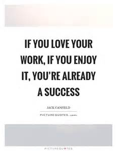 Love Your Job Quotes by Love Your Work Quotes Amp Sayings Love Your Work Picture