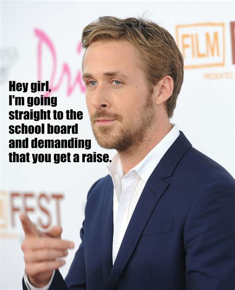 Ryan Gosling Memes - ryan gosling teacher quotes quotesgram
