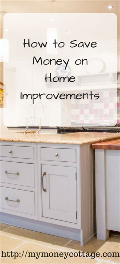 how to save money on home improvements my money cottage