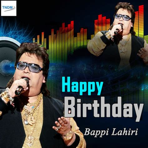 happy birthday bappi lahiri songs  happy birthday