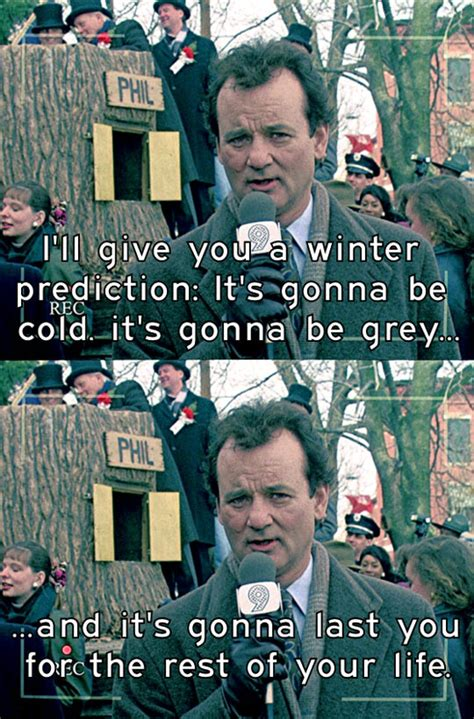 groundhog day bill murray quotes the weather right now