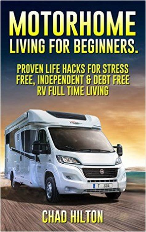 Plumbing Books For Beginners by Motorhome Living For Beginners 55 Proven Hacks For Time Rving Rv Travel Books How
