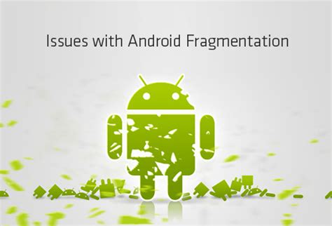android issues issues with android fragmentation instantshift