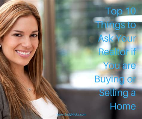 what to ask the realtor when buying a house top 10 things to ask your realtor if you are buying or selling a home judy hicks