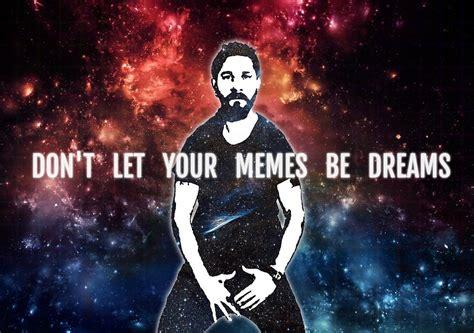 Dont Let Your Memes Be Dreams - quot don t let your memes be dreams quot posters by erinrodey