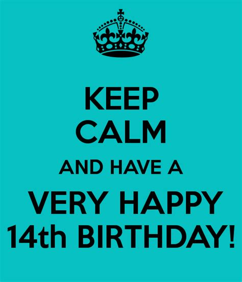 What To Write In A 14th Birthday Card Keep Calm And Have A Very Happy 14th Birthday Poster