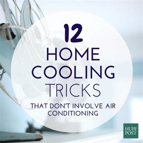 how to cool room without ac 12 brilliant ways to keep your home cool without air conditioning huffpost