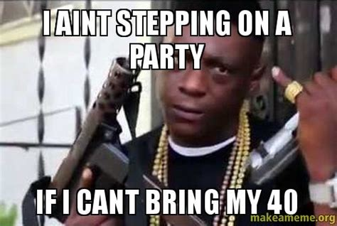 Lil Boosie Memes - i aint stepping on a party if i cant bring my 40 make
